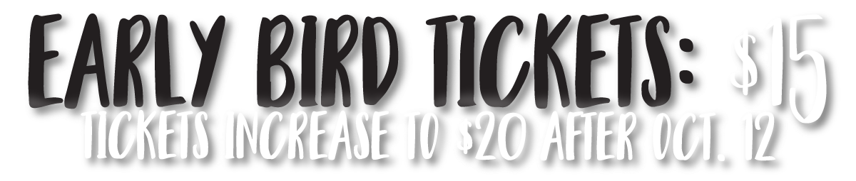 Early Bird Tickets: $15 / Ticket Price Increases to $20 after Friday, October 12