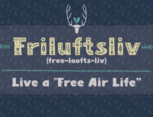 "Friluftsliv!  Live a ""Free Air Life""."